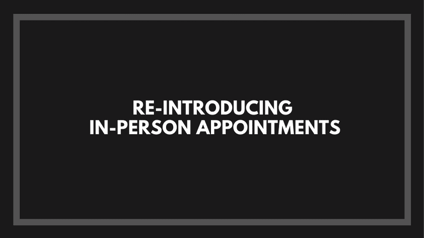 Re-Introducing In-Person Appointments