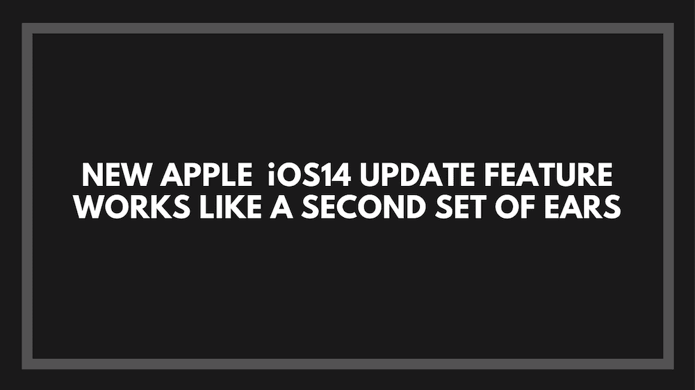 New Apple iOS 14 Update Feature Works Like a Second Set of Ears