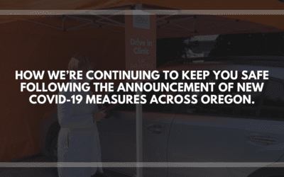 How We're Continuing to Keep You Safe Following the Announcement of New COVID-19 Measures Across Oregon.