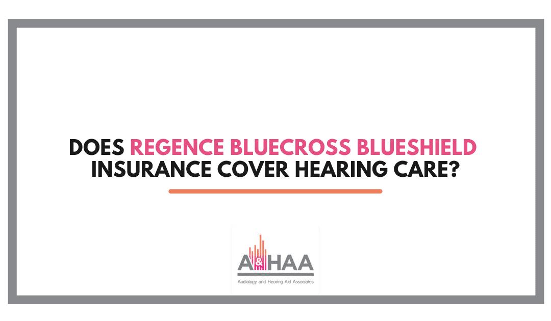 Does Regence BlueCross BlueShield Insurance Cover Hearing Care?