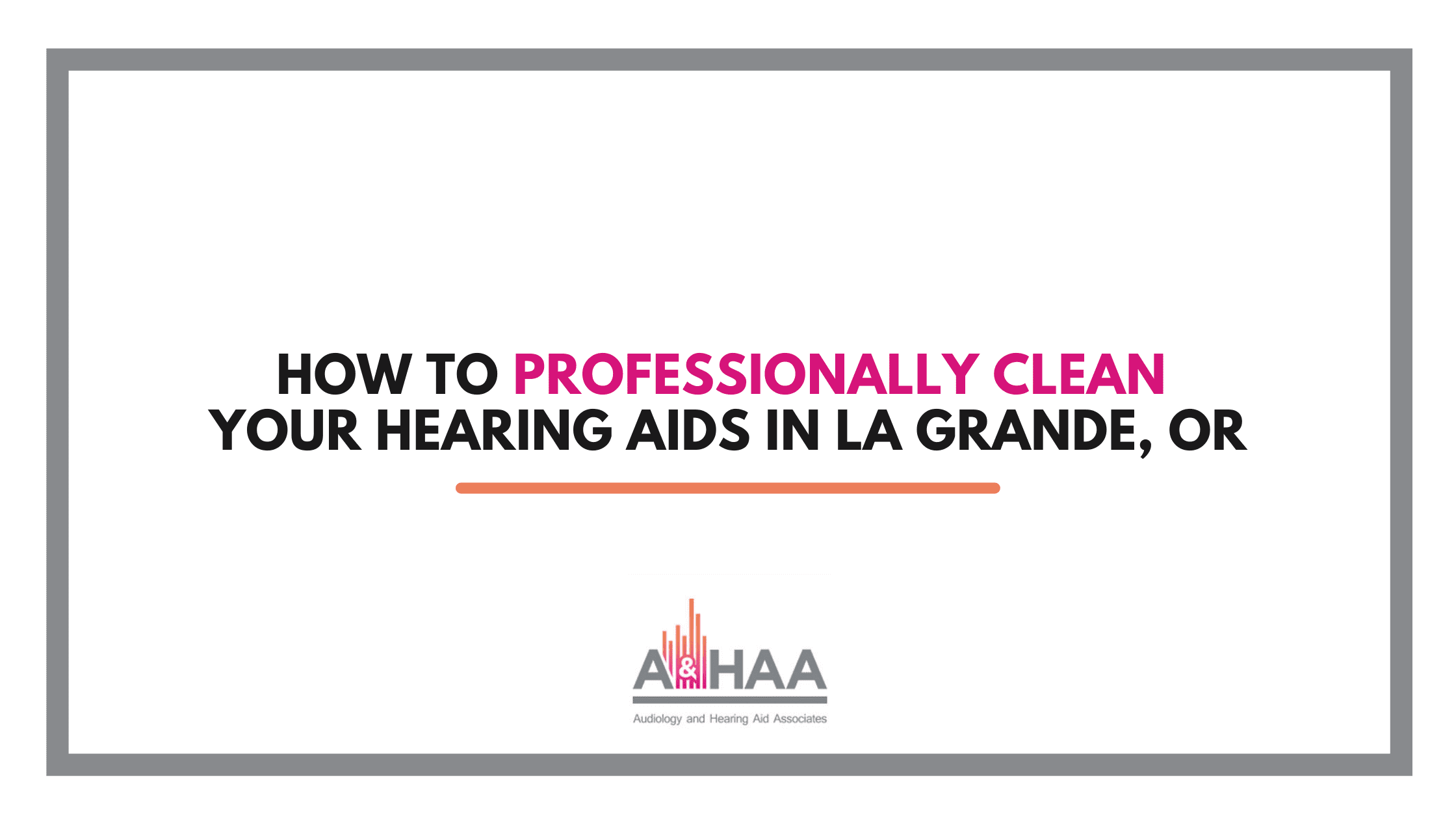 How-to-Professionally-Clean-Your-Hearing-Aids-in-La-Grande-OR